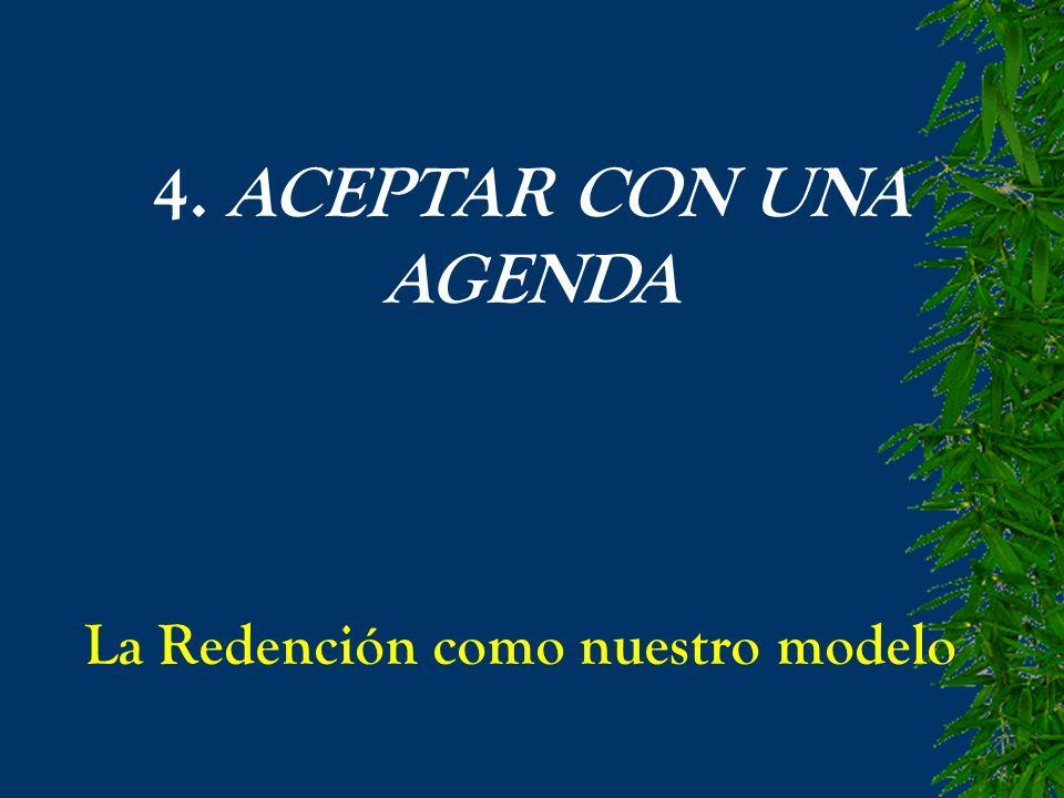 4. ACEPTAR CON UNA AGENDA La Redención como nuestro modelo