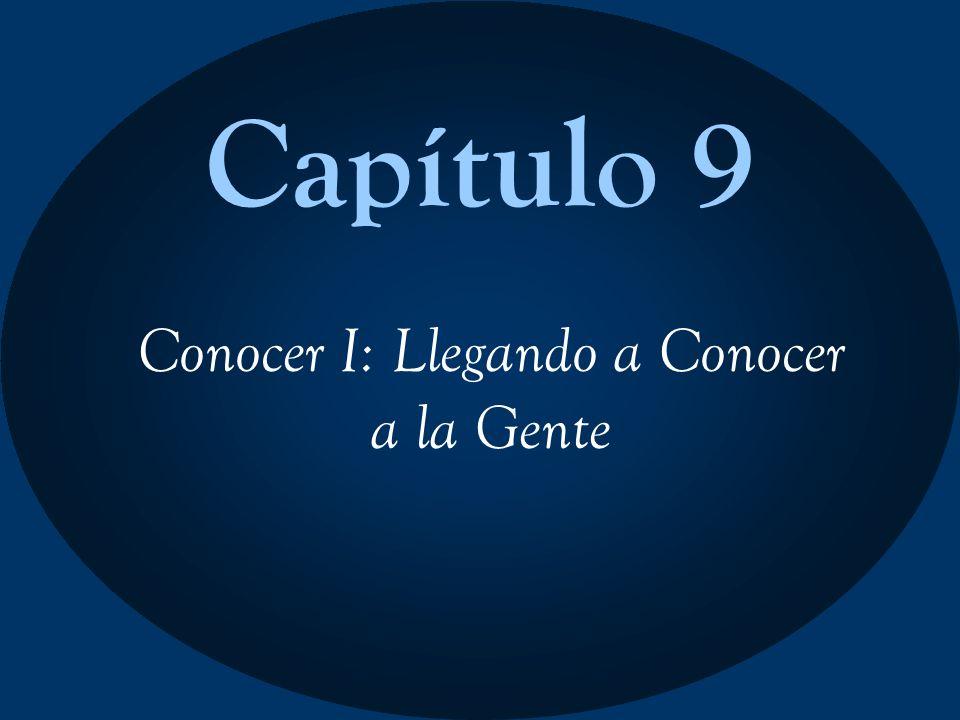 Capítulo 9 Conocer I: Llegando a Conocer a la Gente