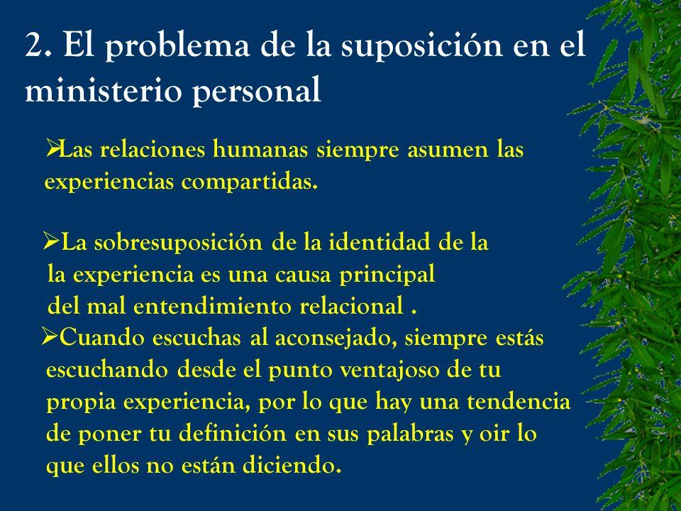 2. El problema de la suposición en el ministerio personal Las relaciones humanas siempre asumen las experiencias compartidas. La sobresuposición de la