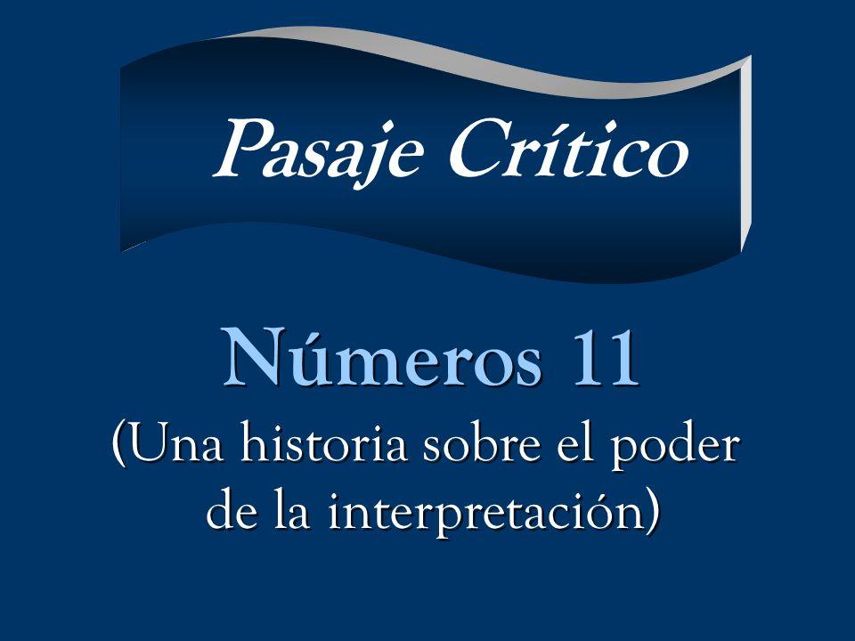 Números 11 (Una historia sobre el poder de la interpretación) Números 11 (Una historia sobre el poder de la interpretación) Pasaje Crítico