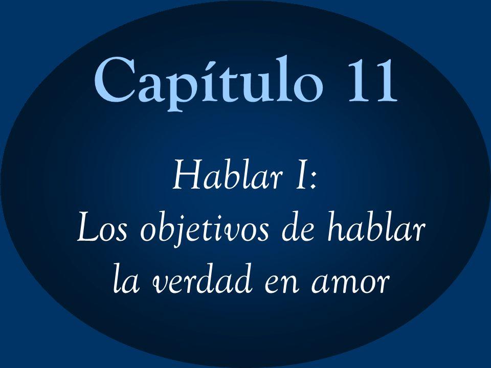 Capítulo 11 Hablar I: Los objetivos de hablar la verdad en amor