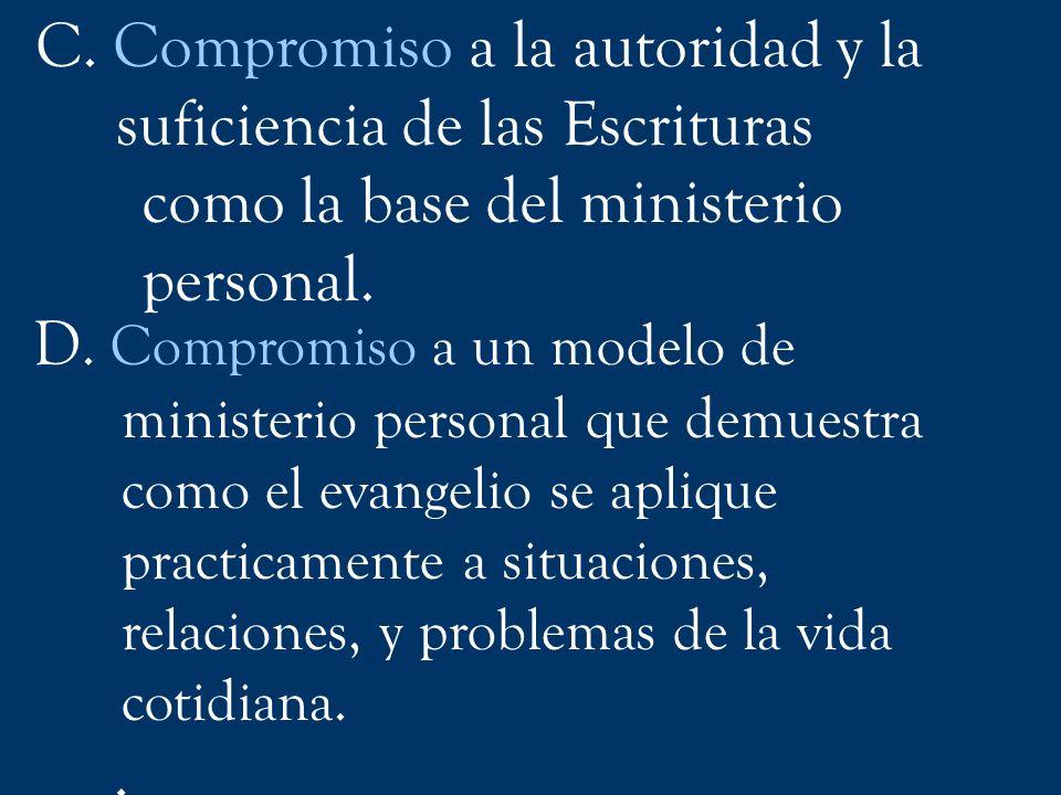 D. Compromiso a un modelo de ministerio personal que demuestra como el evangelio se aplique practicamente a situaciones, relaciones, y problemas de la