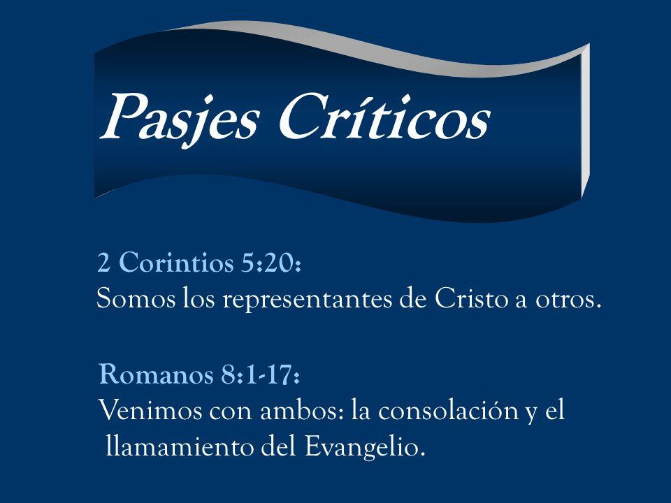 2 Corintios 5:20: Somos los representantes de Cristo a otros. Romanos 8:1-17: Venimos con ambos: la consolación y el llamamiento del Evangelio. Pasjes