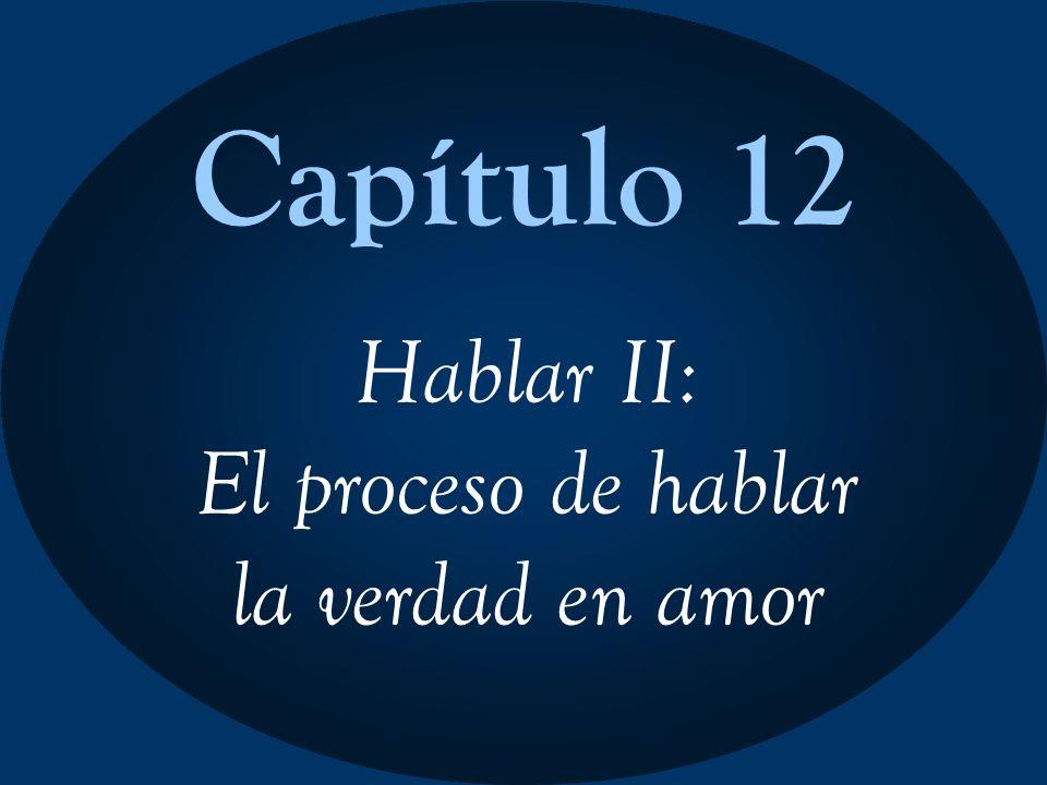 Capítulo 12 Hablar II: El proceso de hablar la verdad en amor
