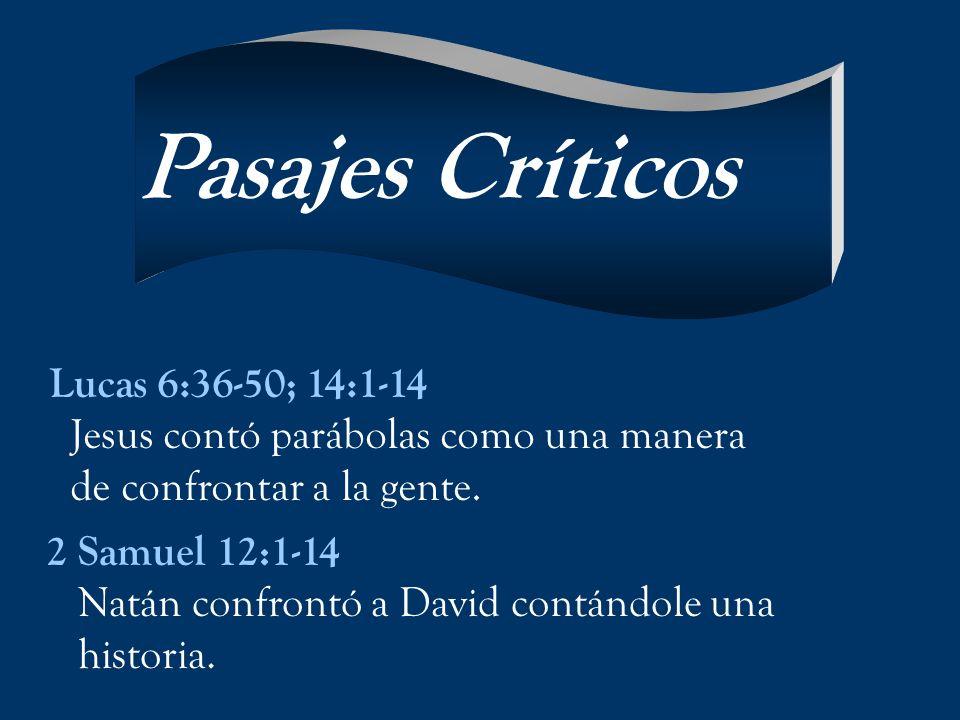 Lucas 6:36-50; 14:1-14 Jesus contó parábolas como una manera de confrontar a la gente. 2 Samuel 12:1-14 Natán confrontó a David contándole una histori