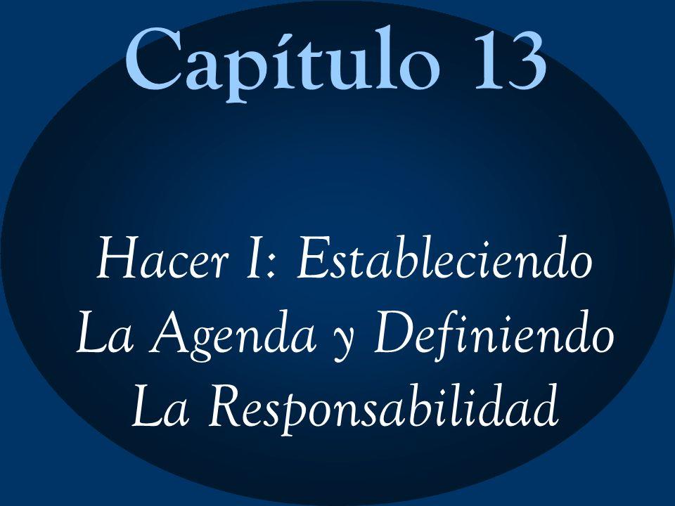 Capítulo 13 Hacer I: Estableciendo La Agenda y Definiendo La Responsabilidad