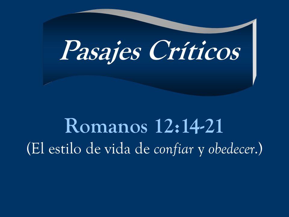 Romanos 12:14-21 (El estilo de vida de confiar y obedecer.) Pasajes Críticos