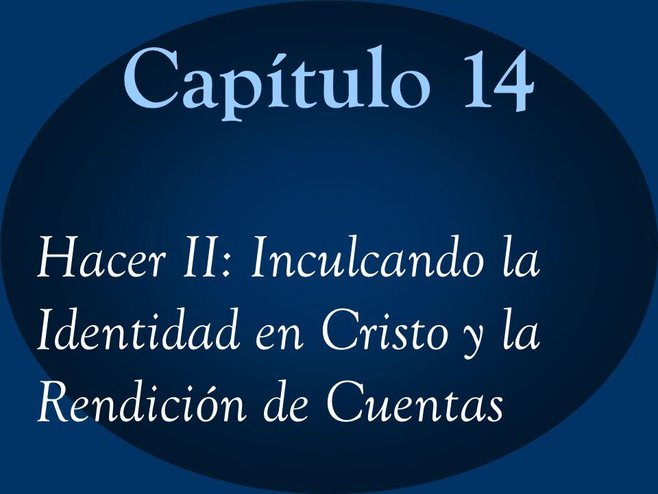 Capítulo 14 Hacer II: Inculcando la Identidad en Cristo y la Rendición de Cuentas