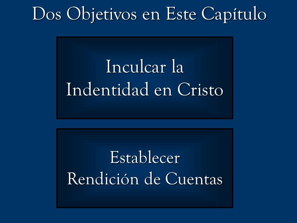 Dos Objetivos en Este Capítulo Inculcar la Indentidad en Cristo Establecer Rendición de Cuentas