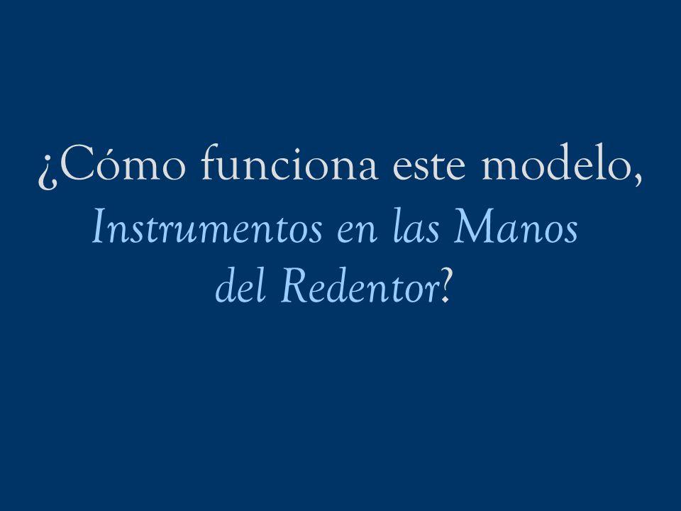 ¿ Cómo funciona este modelo, Instrumentos en las Manos del Redentor ?