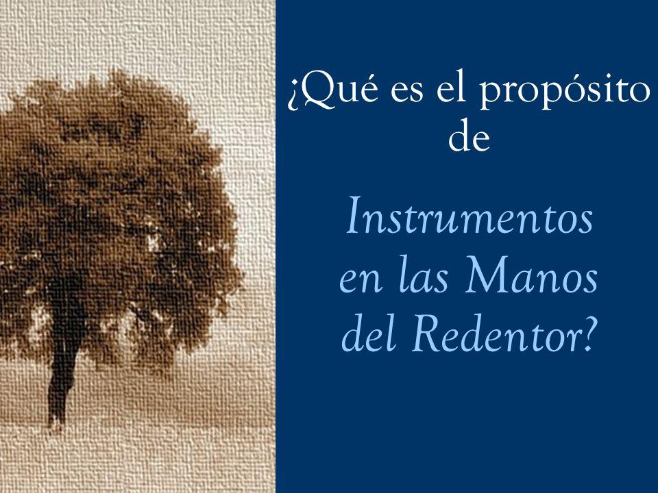 ¿Qué es el propósito de Instrumentos en las Manos del Redentor?