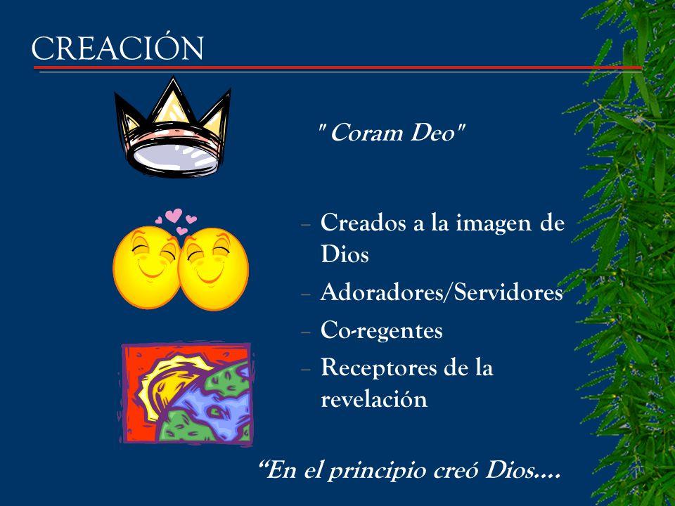 – Creados a la imagen de Dios – Adoradores/Servidores – Co-regentes – Receptores de la revelación CREACIÓN