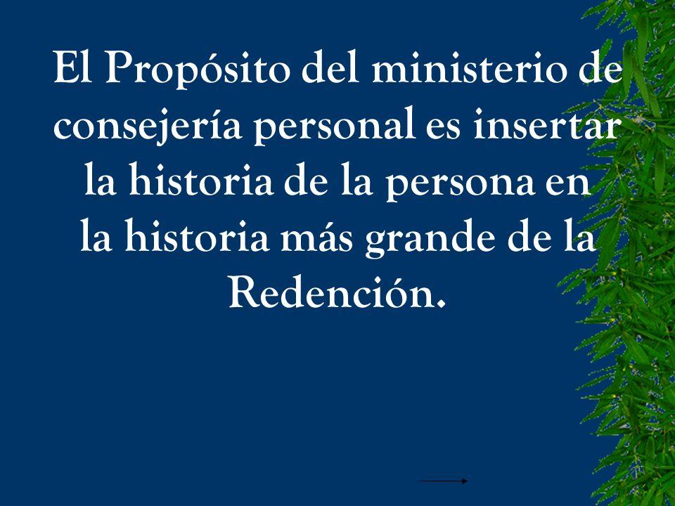 El Propósito del ministerio de consejería personal es insertar la historia de la persona en la historia más grande de la Redención.