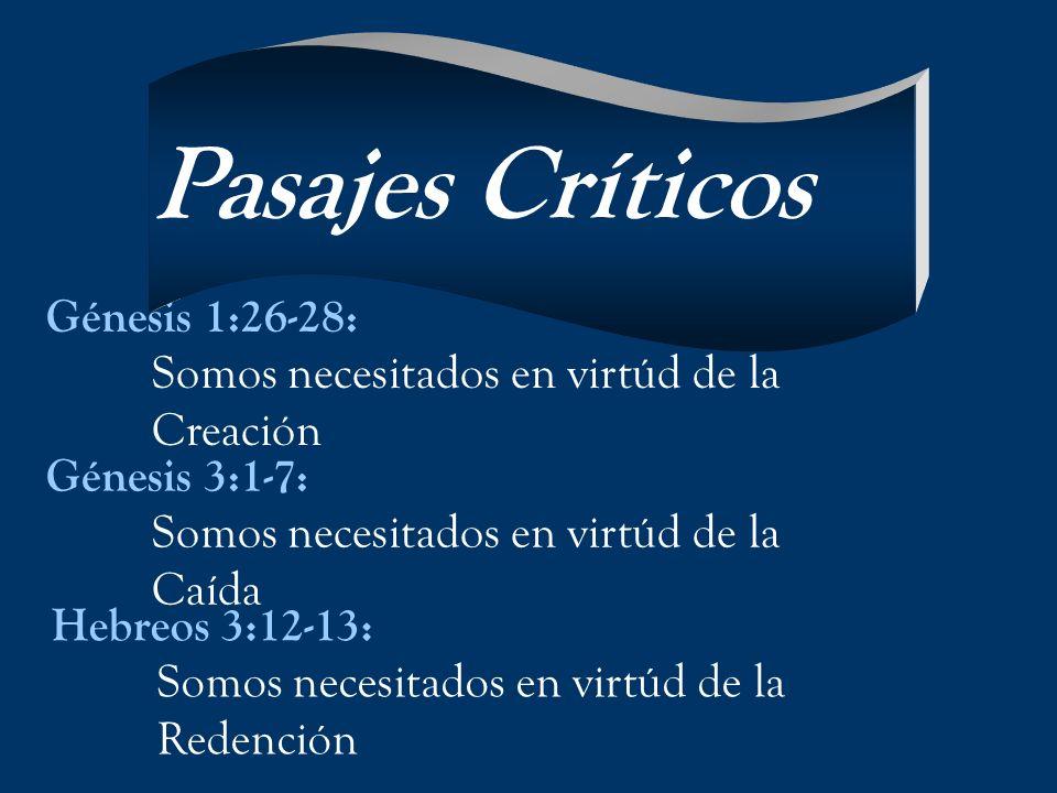 Génesis 1:26-28: Somos necesitados en virtúd de la Creación Génesis 3:1-7: Somos necesitados en virtúd de la Caída Hebreos 3:12-13: Somos necesitados