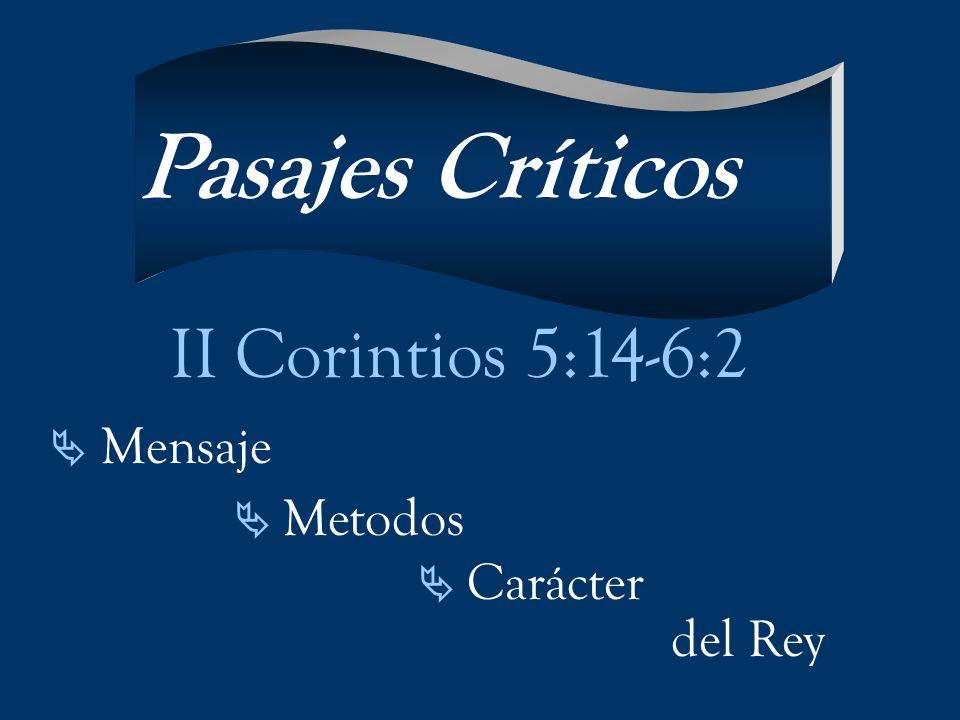 II Corintios 5:14-6:2 Mensaje Metodos Carácter del Rey Pasajes Críticos