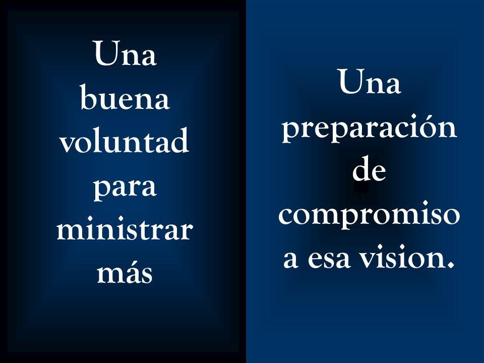 \\ Una buena voluntad para ministrar más Una preparación de compromiso a esa vision.