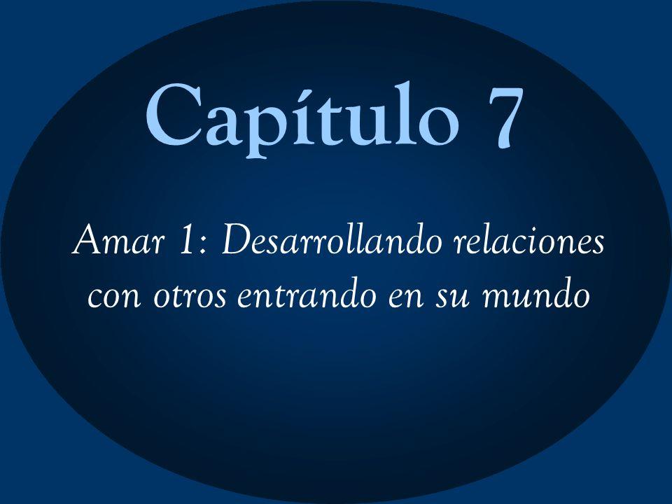 Capítulo 7 Amar 1: Desarrollando relaciones con otros entrando en su mundo