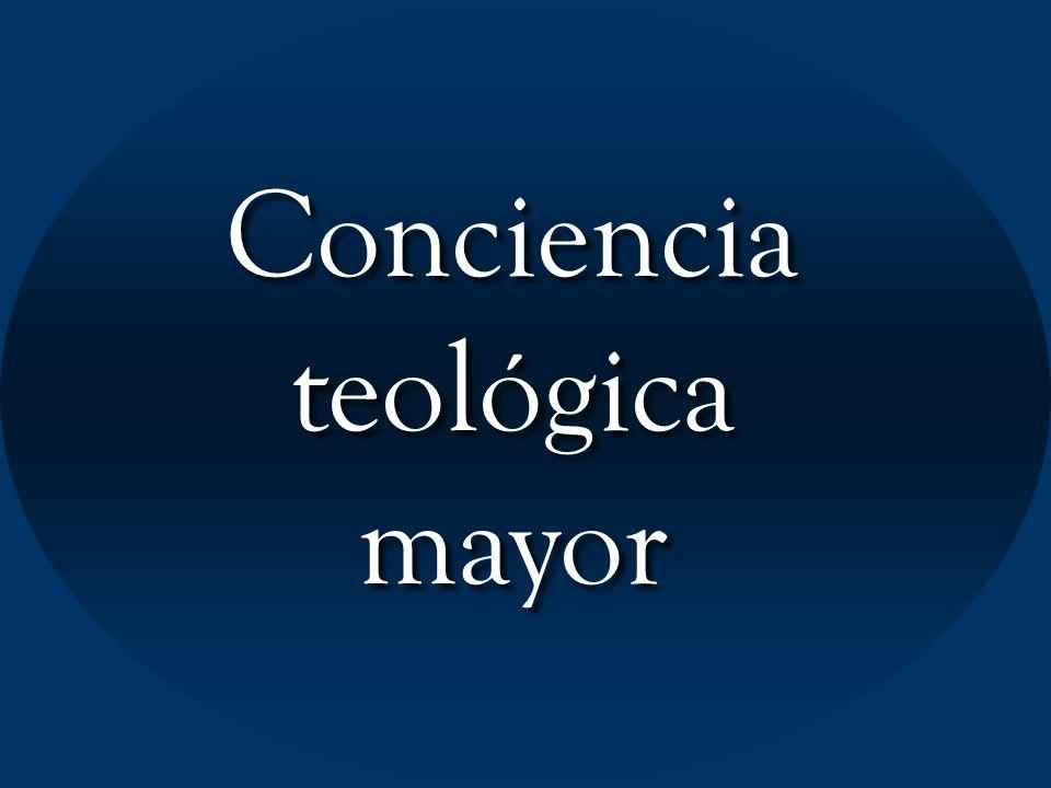 Conciencia teológica mayor Conciencia teológica mayor