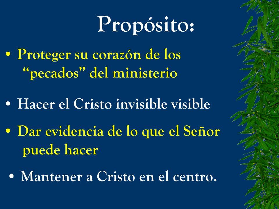 Propósito: Hacer el Cristo invisible visible Dar evidencia de lo que el Señor puede hacer Mantener a Cristo en el centro. Proteger su corazón de los p