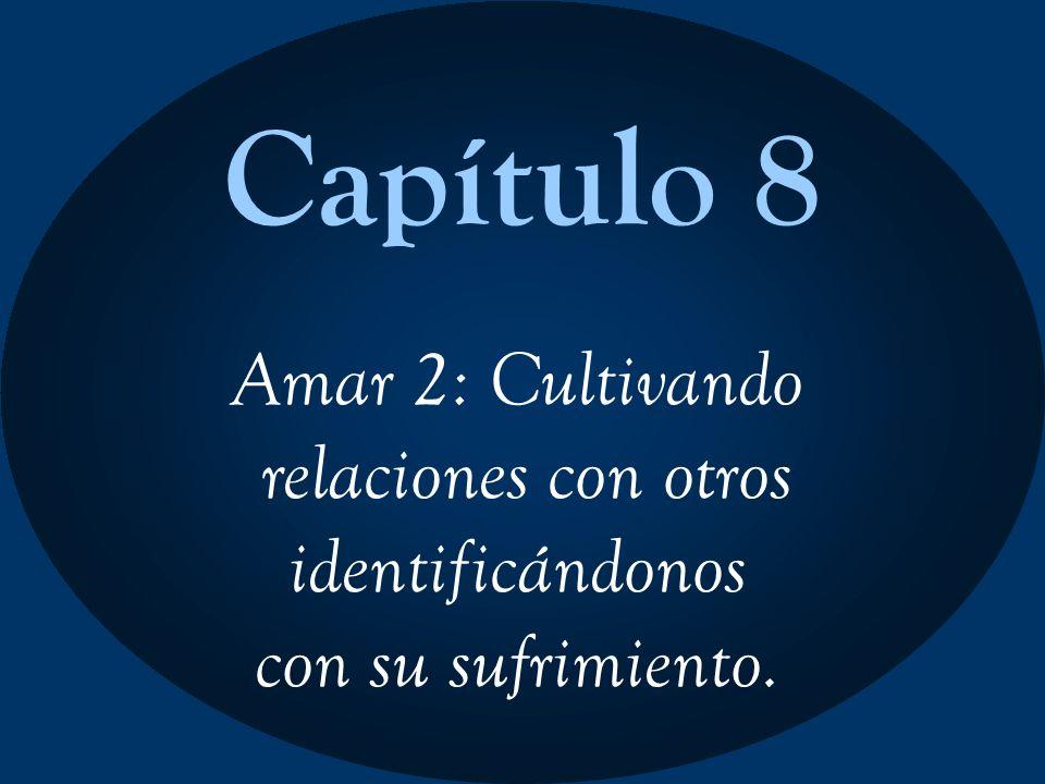 Capítulo 8 Amar 2: Cultivando relaciones con otros identificándonos con su sufrimiento.