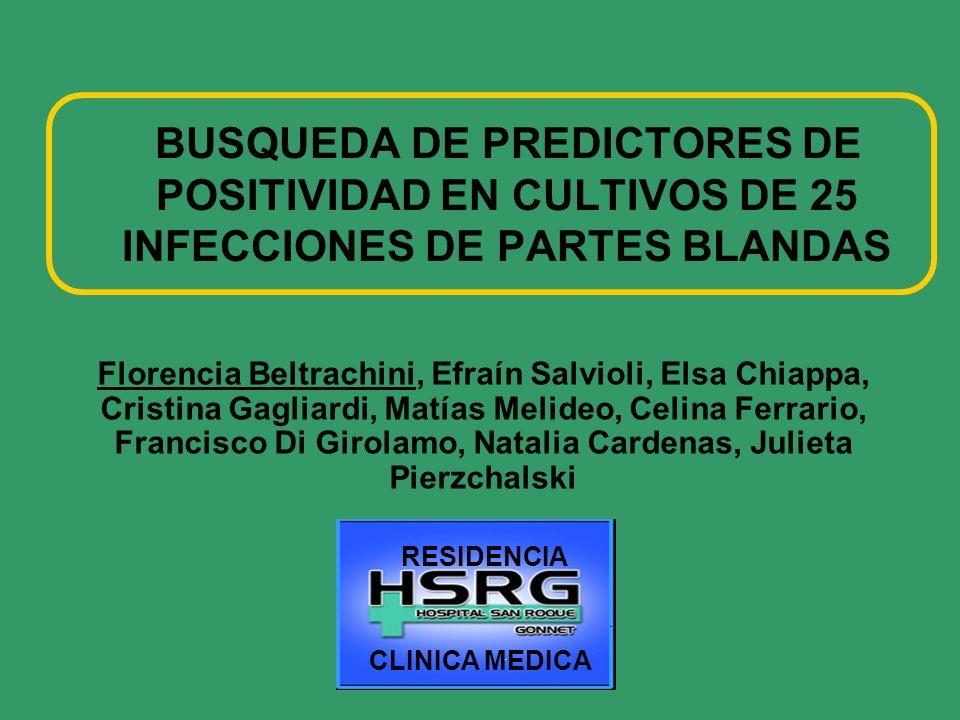 BUSQUEDA DE PREDICTORES DE POSITIVIDAD EN CULTIVOS DE 25 INFECCIONES DE PARTES BLANDAS Florencia Beltrachini, Efraín Salvioli, Elsa Chiappa, Cristina