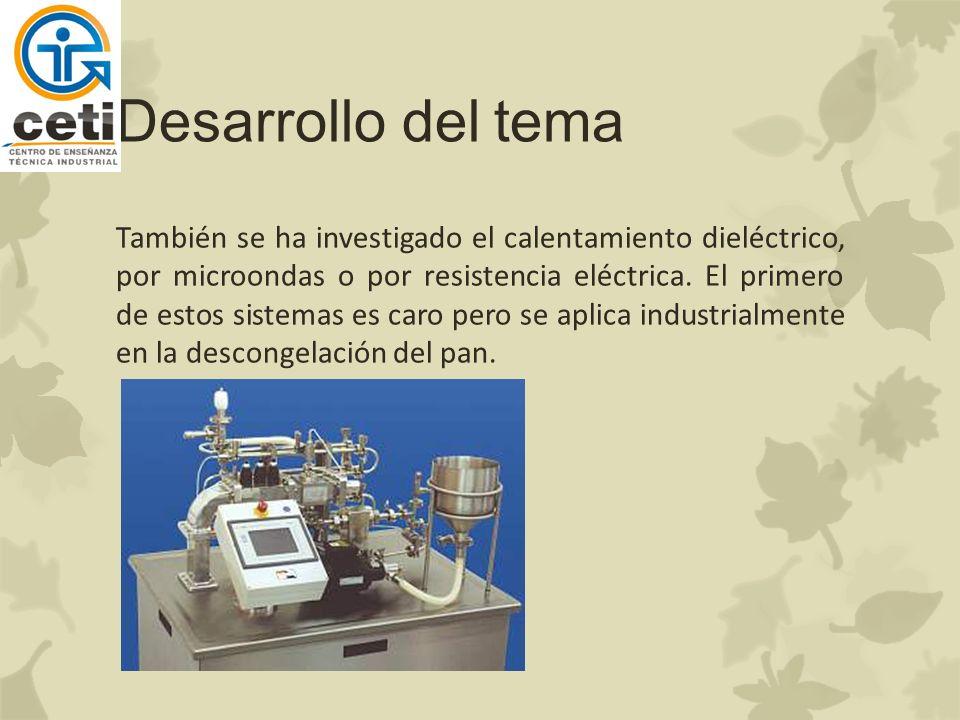 Desarrollo del tema También se ha investigado el calentamiento dieléctrico, por microondas o por resistencia eléctrica.
