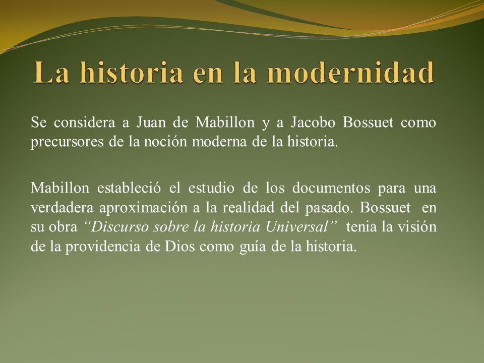 Se considera a Juan de Mabillon y a Jacobo Bossuet como precursores de la noción moderna de la historia.