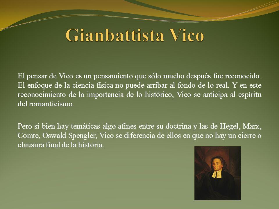 Gianbattista Vico, italiano (1668-1714) publicó la ciencia nueva o los principios de la filosofía de la historia, trató de comparar los distintos pueb