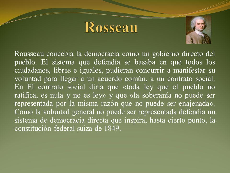 Rousseau concebía la democracia como un gobierno directo del pueblo.