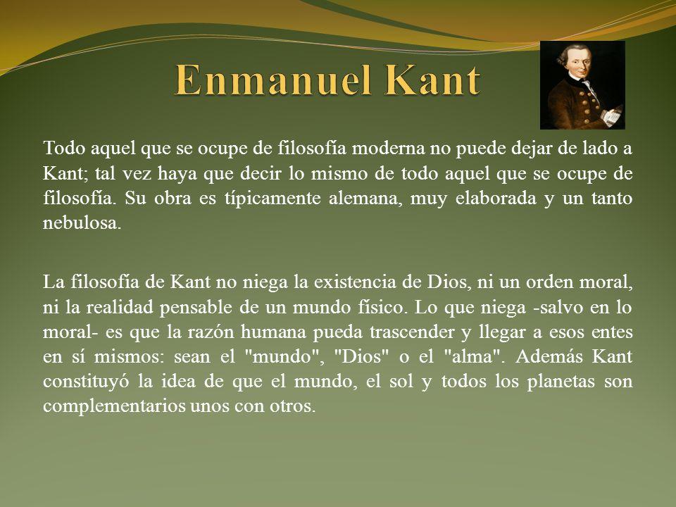 Todo aquel que se ocupe de filosofía moderna no puede dejar de lado a Kant; tal vez haya que decir lo mismo de todo aquel que se ocupe de filosofía.