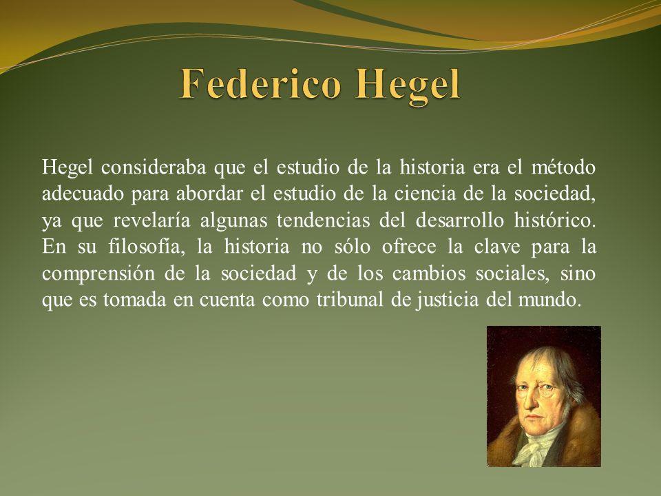 Hegel consideraba que el estudio de la historia era el método adecuado para abordar el estudio de la ciencia de la sociedad, ya que revelaría algunas tendencias del desarrollo histórico.