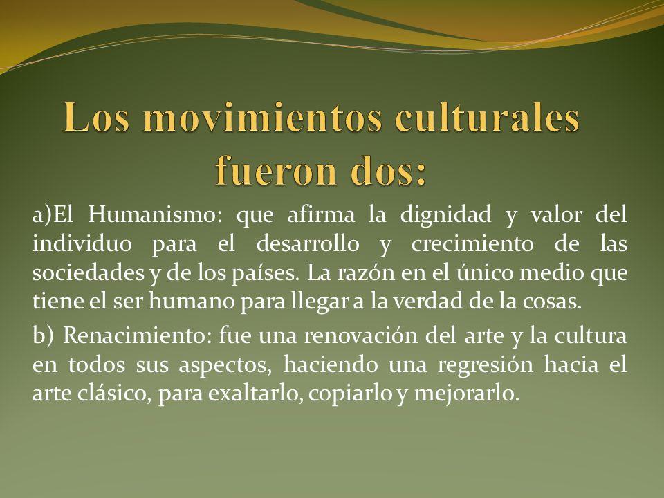 a)El Humanismo: que afirma la dignidad y valor del individuo para el desarrollo y crecimiento de las sociedades y de los países.