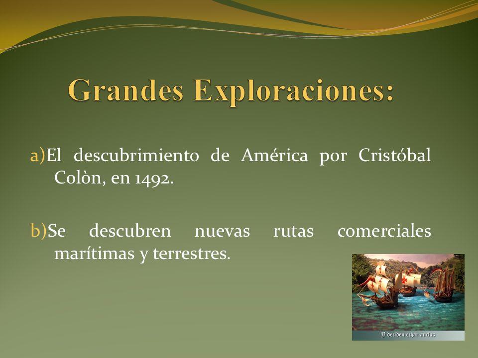 a)El descubrimiento de América por Cristóbal Colòn, en 1492.