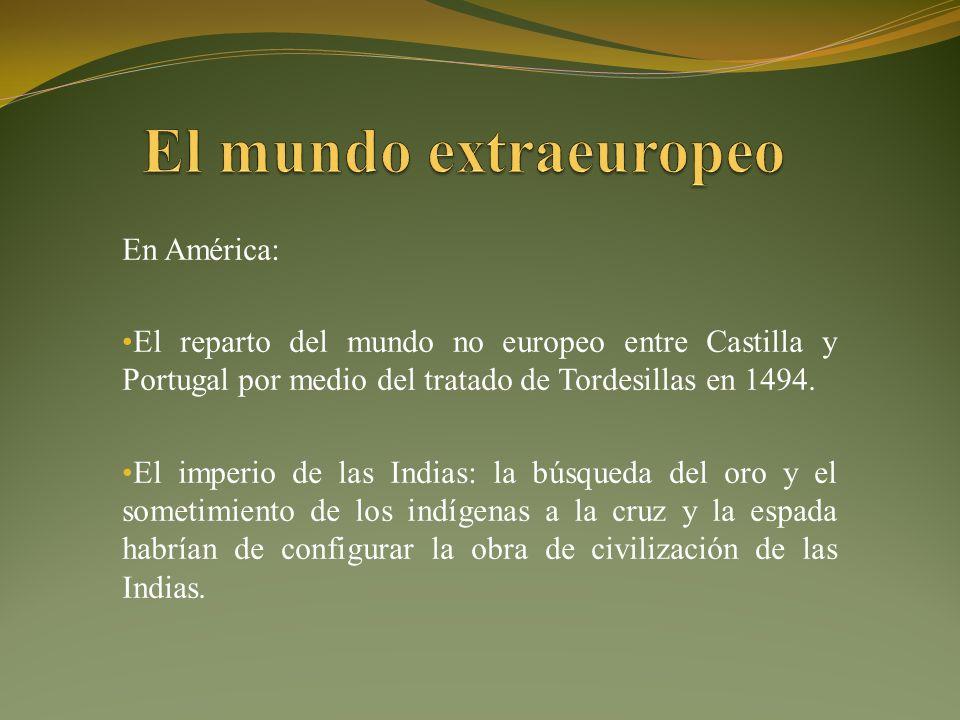 En América: El reparto del mundo no europeo entre Castilla y Portugal por medio del tratado de Tordesillas en 1494.