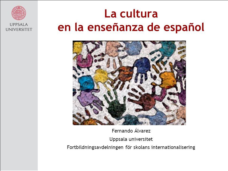 La cultura en la enseñanza de español Fernando Álvarez Uppsala universitet Fortbildningsavdelningen för skolans internationalisering