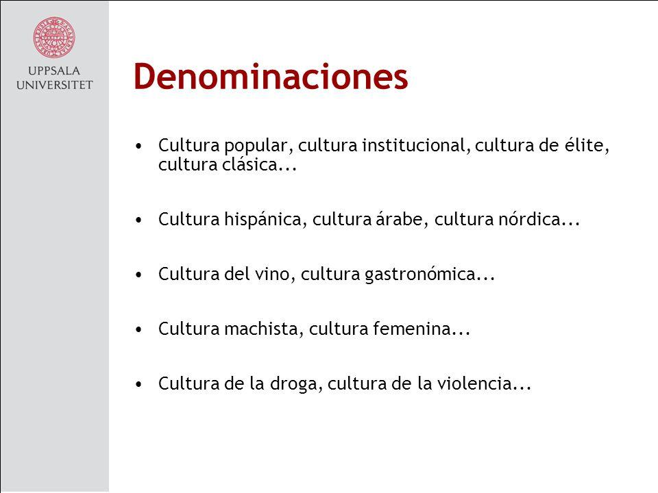 Denominaciones Cultura popular, cultura institucional, cultura de élite, cultura clásica...
