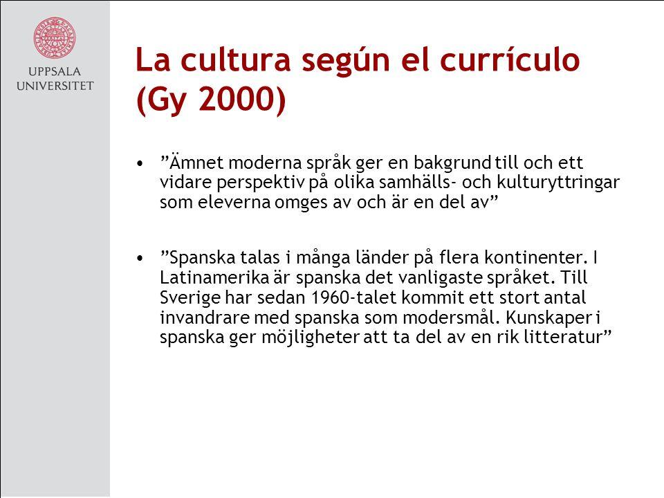La cultura según el currículo (Gy 2000) Ämnet moderna språk ger en bakgrund till och ett vidare perspektiv på olika samhälls- och kulturyttringar som eleverna omges av och är en del av Spanska talas i många länder på flera kontinenter.