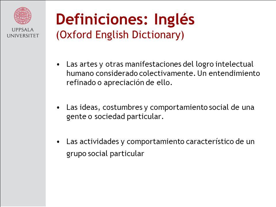 Definiciones: Inglés (Oxford English Dictionary) Las artes y otras manifestaciones del logro intelectual humano considerado colectivamente.