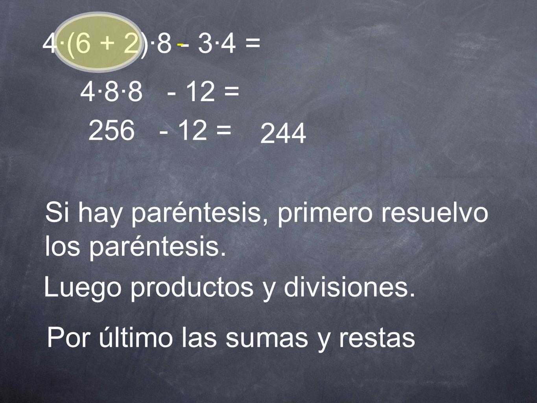 4·(6 + 2)·8 - 3·4 = - Si hay paréntesis, primero resuelvo los paréntesis. 4·8·8 - 12 = 256 - 12 = 244 Luego productos y divisiones. Por último las sum