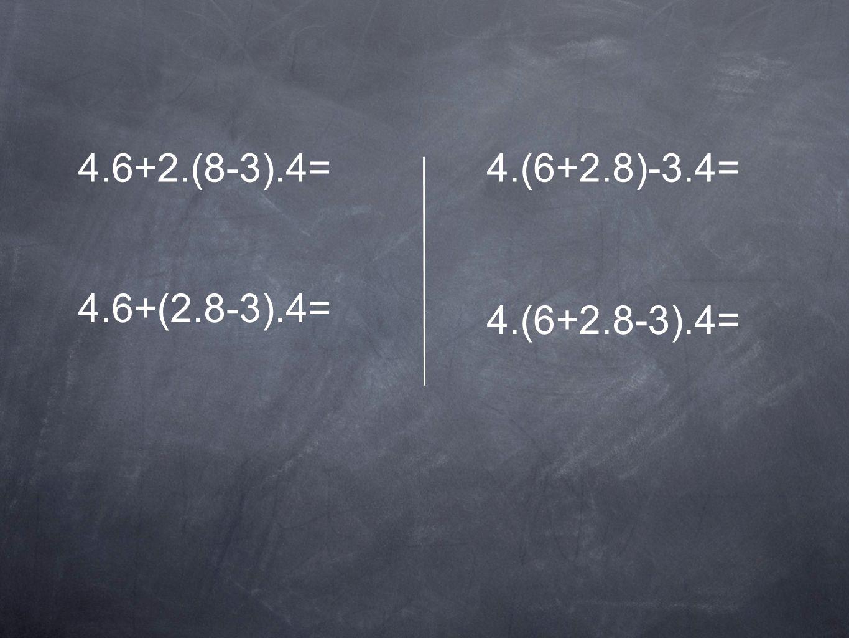 4.6+2.(8-3).4= 4.(6+2.8)-3.4= 4.6+(2.8-3).4= 4.(6+2.8-3).4=