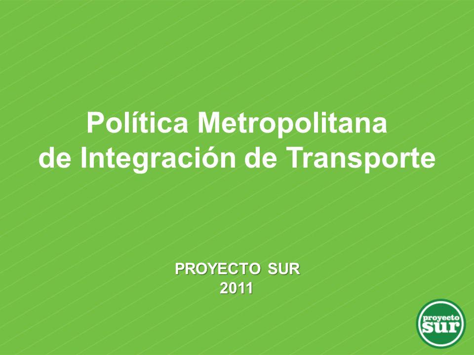 PROYECTO SUR 2011 Política Metropolitana de Integración de Transporte