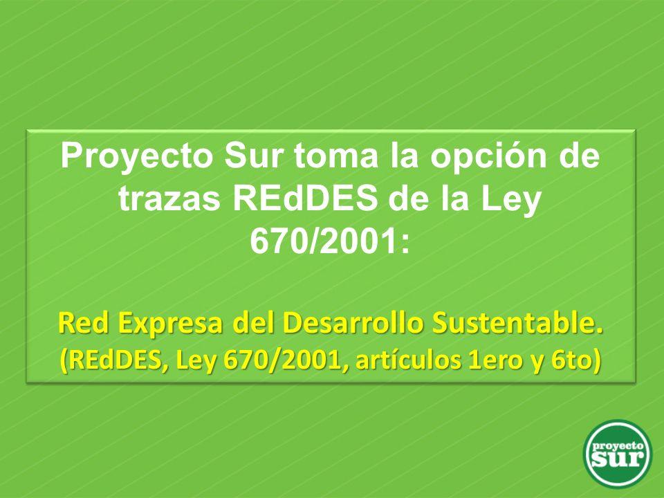 Proyecto Sur toma la opción de trazas REdDES de la Ley 670/2001: Red Expresa del Desarrollo Sustentable. (REdDES, Ley 670/2001, artículos 1ero y 6to)