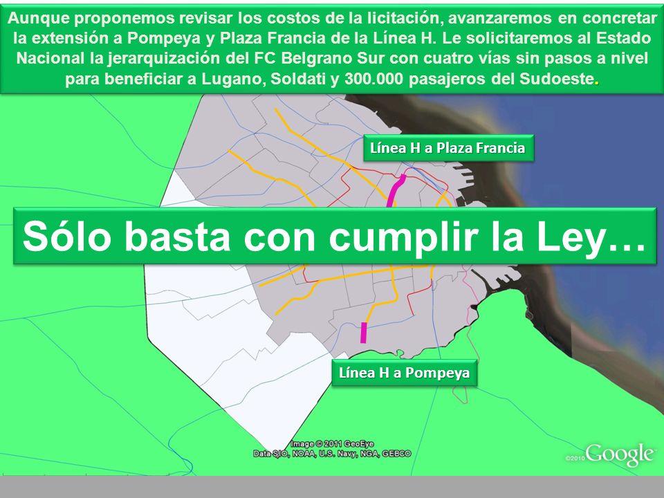 . Aunque proponemos revisar los costos de la licitación, avanzaremos en concretar la extensión a Pompeya y Plaza Francia de la Línea H. Le solicitarem
