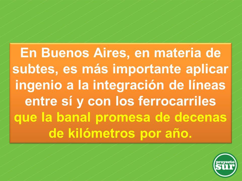 En Buenos Aires, en materia de subtes, es más importante aplicar ingenio a la integración de líneas entre sí y con los ferrocarriles que la banal promesa de decenas de kilómetros por año.