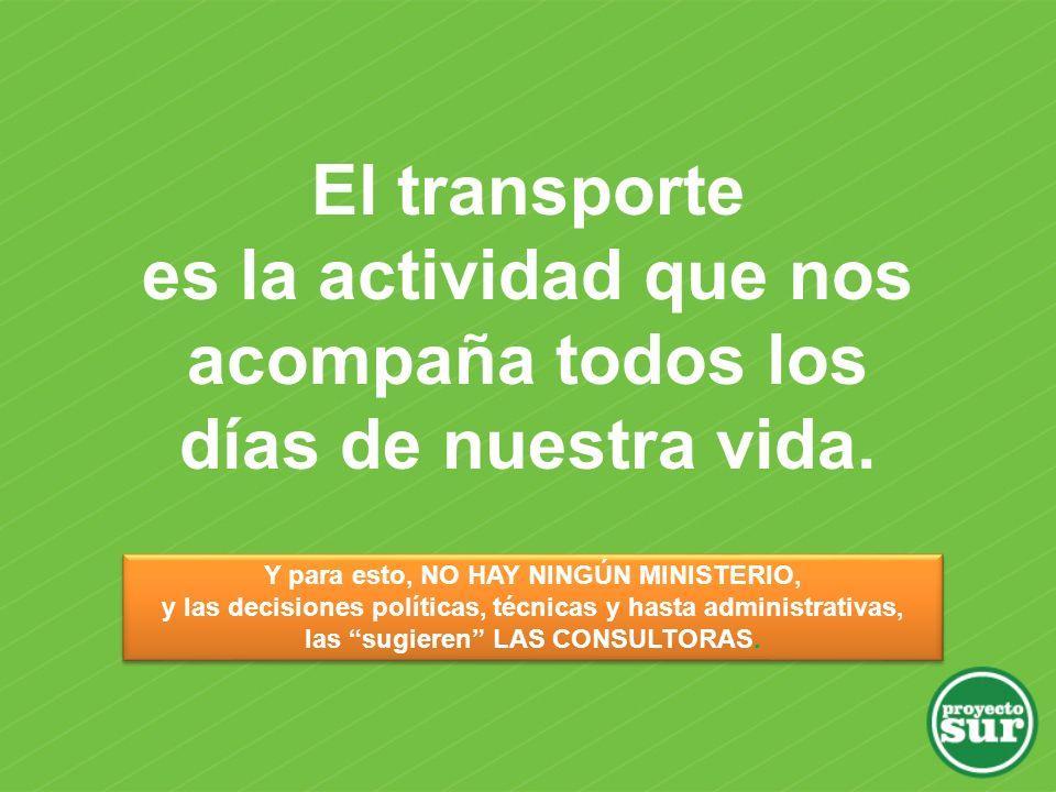 El transporte es la actividad que nos acompaña todos los días de nuestra vida. Y para esto, NO HAY NINGÚN MINISTERIO, y las decisiones políticas, técn