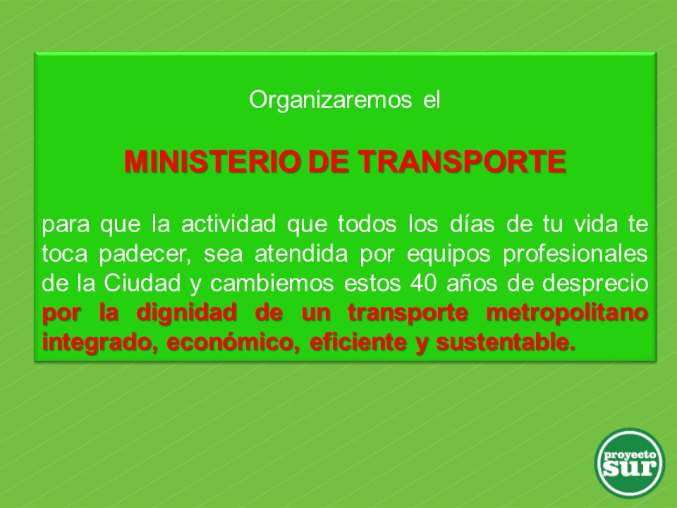 Organizaremos el MINISTERIO DE TRANSPORTE por la dignidad de un transporte metropolitano integrado, económico, eficiente y sustentable.