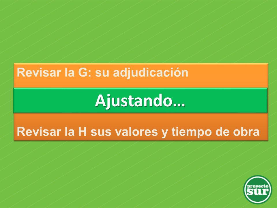 Revisar la G: su adjudicación Revisar la G: su recorrido Revisar la H sus valores y tiempo de obra Revisar la G: su adjudicación Revisar la G: su reco