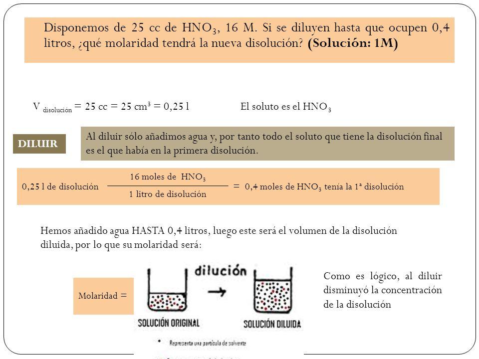 Disponemos de 25 cc de HNO 3, 16 M.