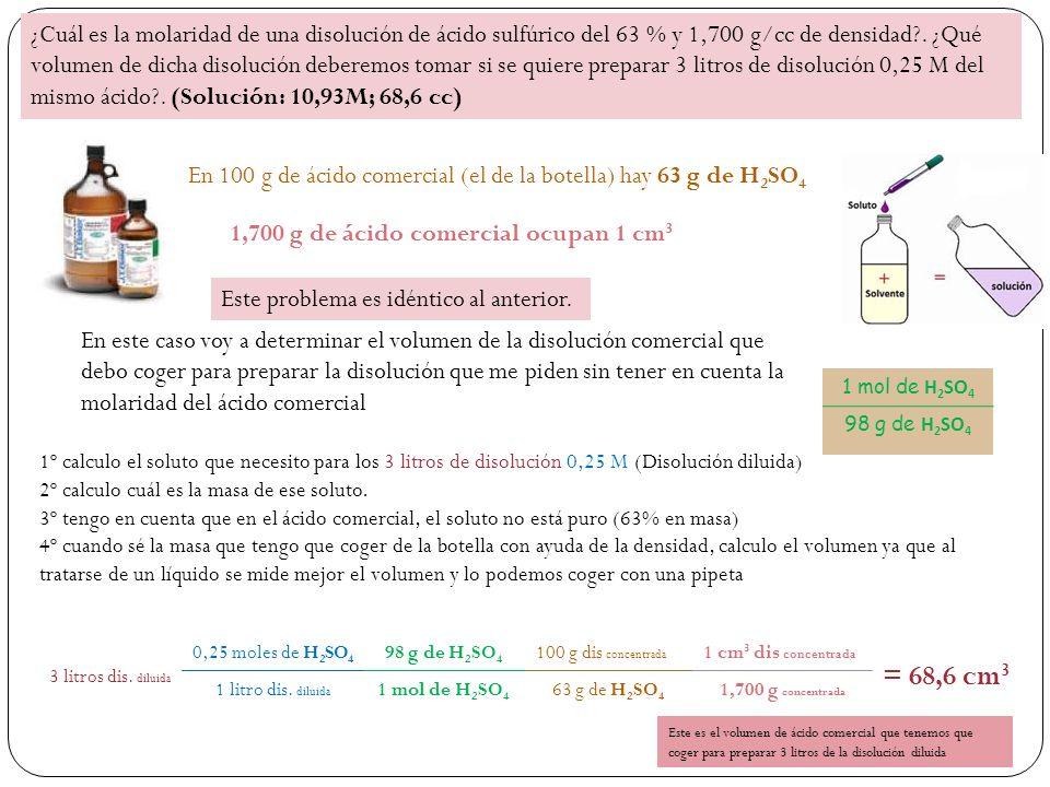 1,700 g de ácido comercial ocupan 1 cm 3 1º calculo el soluto que necesito para los 3 litros de disolución 0,25 M (Disolución diluida) 2º calculo cuál es la masa de ese soluto.