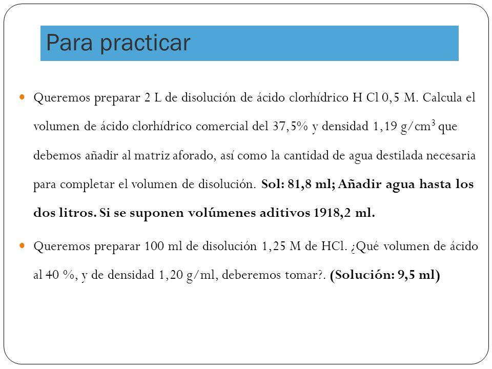 Queremos preparar 2 L de disolución de ácido clorhídrico H Cl 0,5 M.